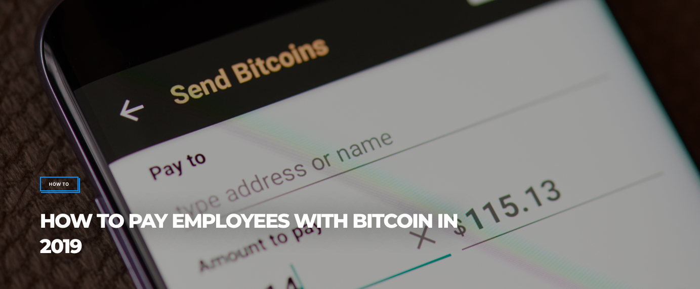 (Bitcoinist) HOW TO PAY EMPLOYEES WITH BITCOIN IN 2019